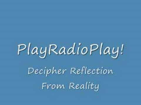 PlayRadioPlay! - Decipher Reflection From Reality