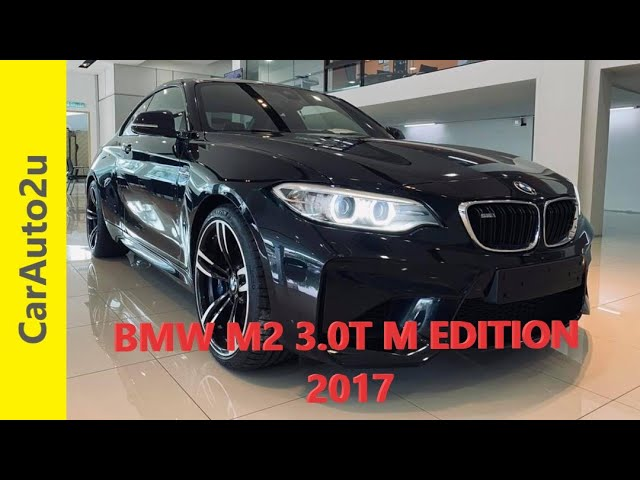2017 BMW M2 3 0T M EDITION RM307,000