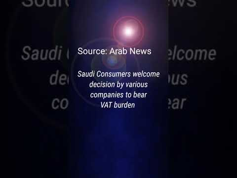 Saudi Consumers welcome decision by various companies to bear VAT burden!
