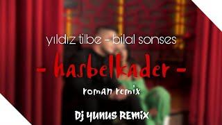 BILAL SONSES - YILDIZ TILBE - HASBELKADER 2021 HIT ROMAN HAVASI (DJ YUNUS REMIX) Resimi
