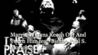Marvin Winans Reach Out And Touch Him feat. Bishop Paul S. Morton