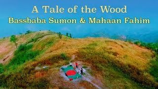 A Tale of the Wood - Bassbaba Sumon & Mahaan Fahim