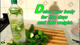 Detox your body for five days and lose weight.