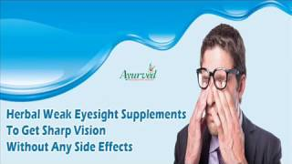 Herbal Weak Eyesight Supplements To Get Sharp Vision Without Any Side Effects