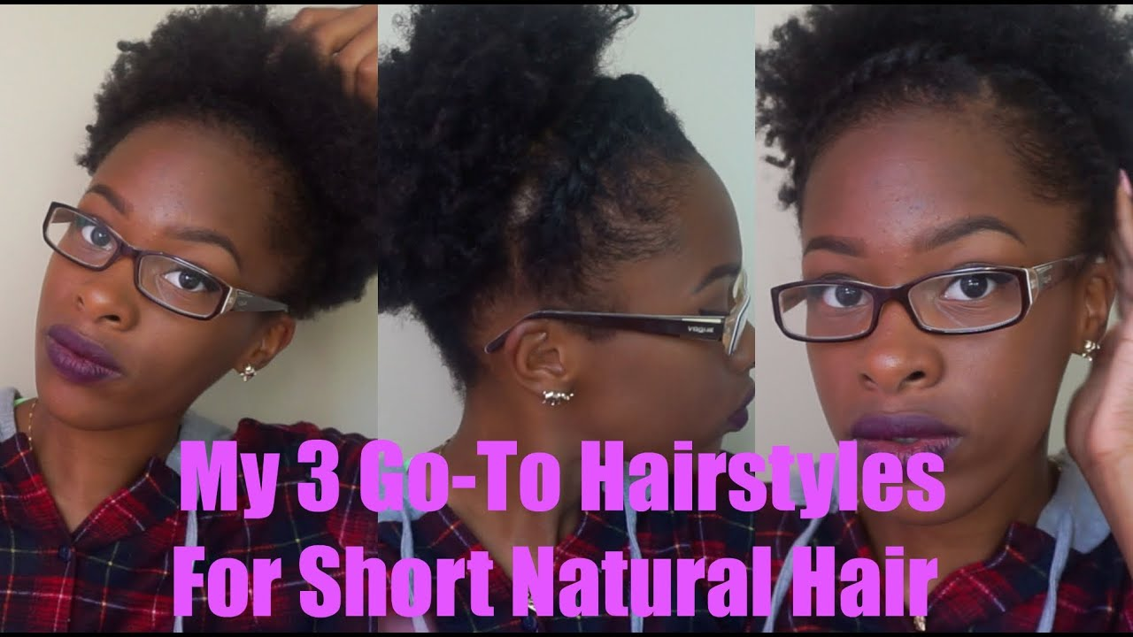 My 3 Go To Natural Hairstyles For Short Natural Hair