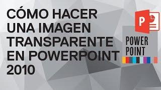 Cómo hacer una imagen transparente en PowerPoint 2010 -Tutorial gratuito de Funcionarios eficientes
