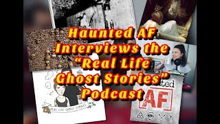 """Haunted AF Interviews the """"Real Life Ghost Stories"""" Podcast"""