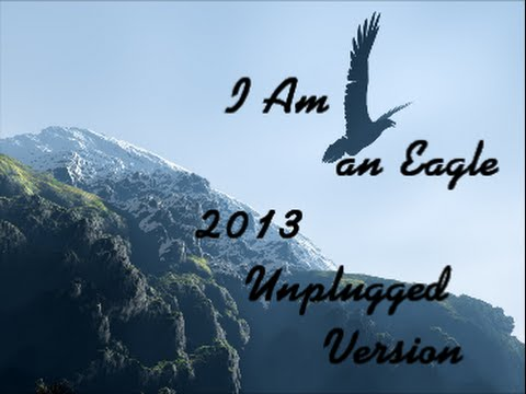 """I Am an Eagle"" Song (2013,Unplugged, w/ Lyrics) Photo-Video of ""Uplifting"" Thoughts and Views!"