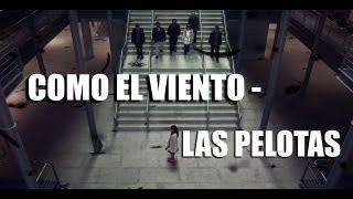 Las Pelotas - Como el viento (video oficial)