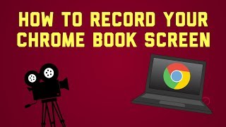 How To: Record Your Chromebook Screen