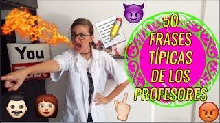 ¡50 FRASES TÍPICAS DE LOS PROFESORES! ♥ Lulu99