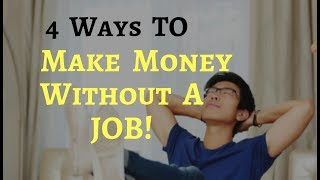 4 ways to make money without a job!