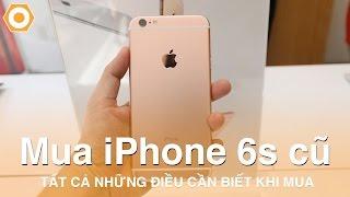 Mua iPhone 6S/ 6S Plus cũ: Cách kiểm tra và tất cả những điều cần biết khi mua hàng.