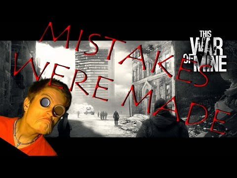 This War of Mine! Part 6! MISTAKES WERE MADE