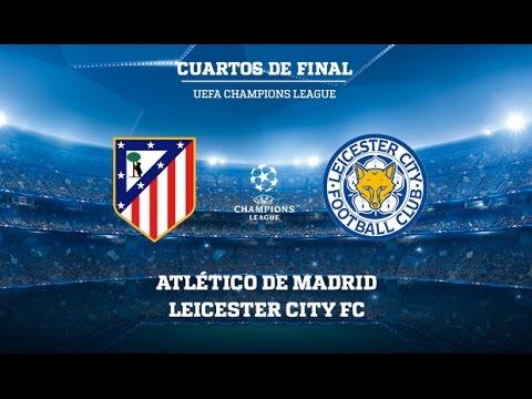 ATLETICO DE MADRID vs LEICESTER CITY | Ida Cuartos Final UEFA ...