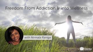 Freedom From Addiction and into Wellness with Nirmala Raniga