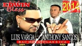 luis vargas anthony santos bachata clasicas mix por dj edwin bless