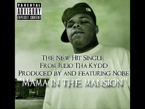 Julio tha Kydd ft Nobe Mama In a Mansion Produced by Nobe