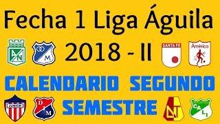 Calendario Partidos Fecha 1 Liga Águila 2018 - II Segundo Semestre