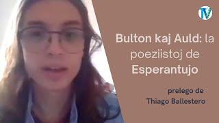 Bulton kaj Auld: la poeziistoj de Esperantujo – Thiago Ballestero