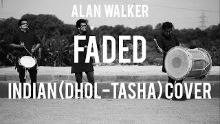 Download Indian (DHOL - TASHA) Cover | Faded - Alan Walker Mp3