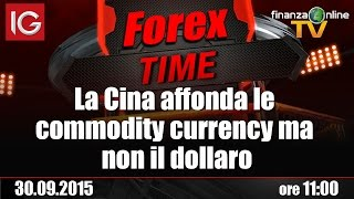 Forex Time - La Cina affonda le commodity currency ma non il dollaro
