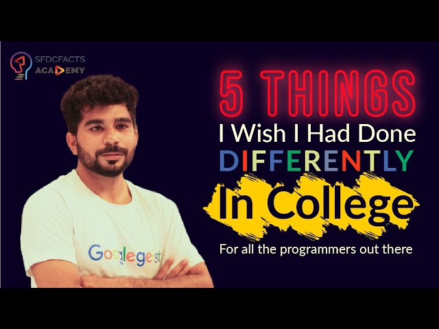 5 Things I Wish I Had Done Differently in 🎓College 🎓 !!! - By a Google Engineer