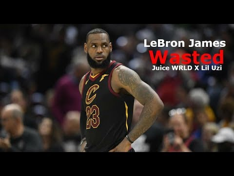 LeBron James Mix - Wasted (feat. Lil Uzi Vert) (Juice WRLD)