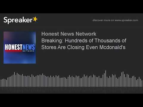 Breaking: Hundreds of Thousands of Stores Are Closing Even Mc'Donald's
