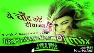 YE CHAND KOI DEEWANA HAI DJ TUNE CHANGE THE MAMA