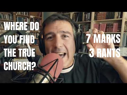 Where do you find the true church? 7 marks, 3 rants!