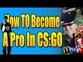How To Become A Pro In CS:GO
