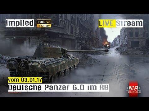 War Thunder LIVE Stream - Deutsche Panzer auf 6.0 im RB mit Implied