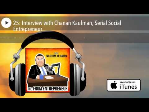 25: Interview with Chanan Kaufman, Serial Social Entrepreneur