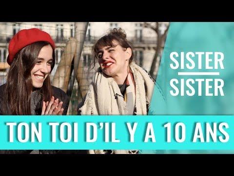 TU DIRAIS QUOI À TON TOI D'IL Y A 10 ANS ? - SISTER SISTER