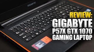 Review: GIGABYTE P57X v6 GTX 1070 Gaming Laptop