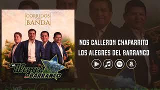 Los Alegres Del Barranco - Nos Calleron Chaparrito (Corridos con Banda)