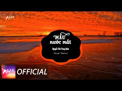 Màu Nước Mắt - Nguyễn Trần Trung Quân  Grusi Remix