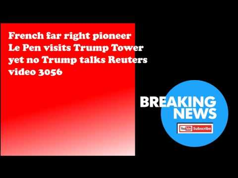 French far right pioneer Le Pen visits Trump Tower yet no Trump talks Reuters video 3056