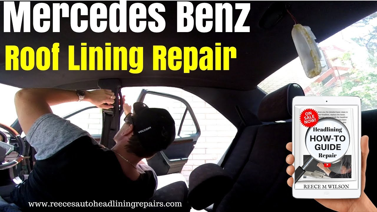 Mercedes Benz C220 Roof Lining Repair How To Fix Car Rooflining Upholstery Youtube