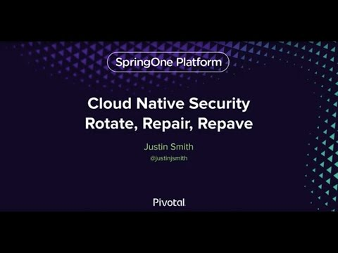 Cloud Native Security: Rotate, Repair, Repave — Justin Smith