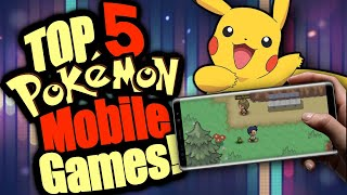 TOP 5 POKEMON GAMES FOR ANDROID AND IOS! Pokemon Mobile Games!