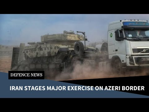Tensions Mount as Iran Deploys Armoured Forces on Azerbaijan Border