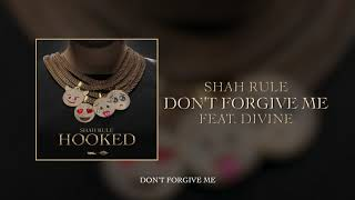 Shah Rule - Don't Forgive Me ft. DIVINE | Prod. by Stunnah Beatz | Official Audio
