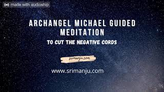 Archangel Michael Guided Meditation to remove any negative ties