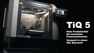VORSTELLUNG: Industrieller 3D-Drucker TiQ 5 von innovatiQ