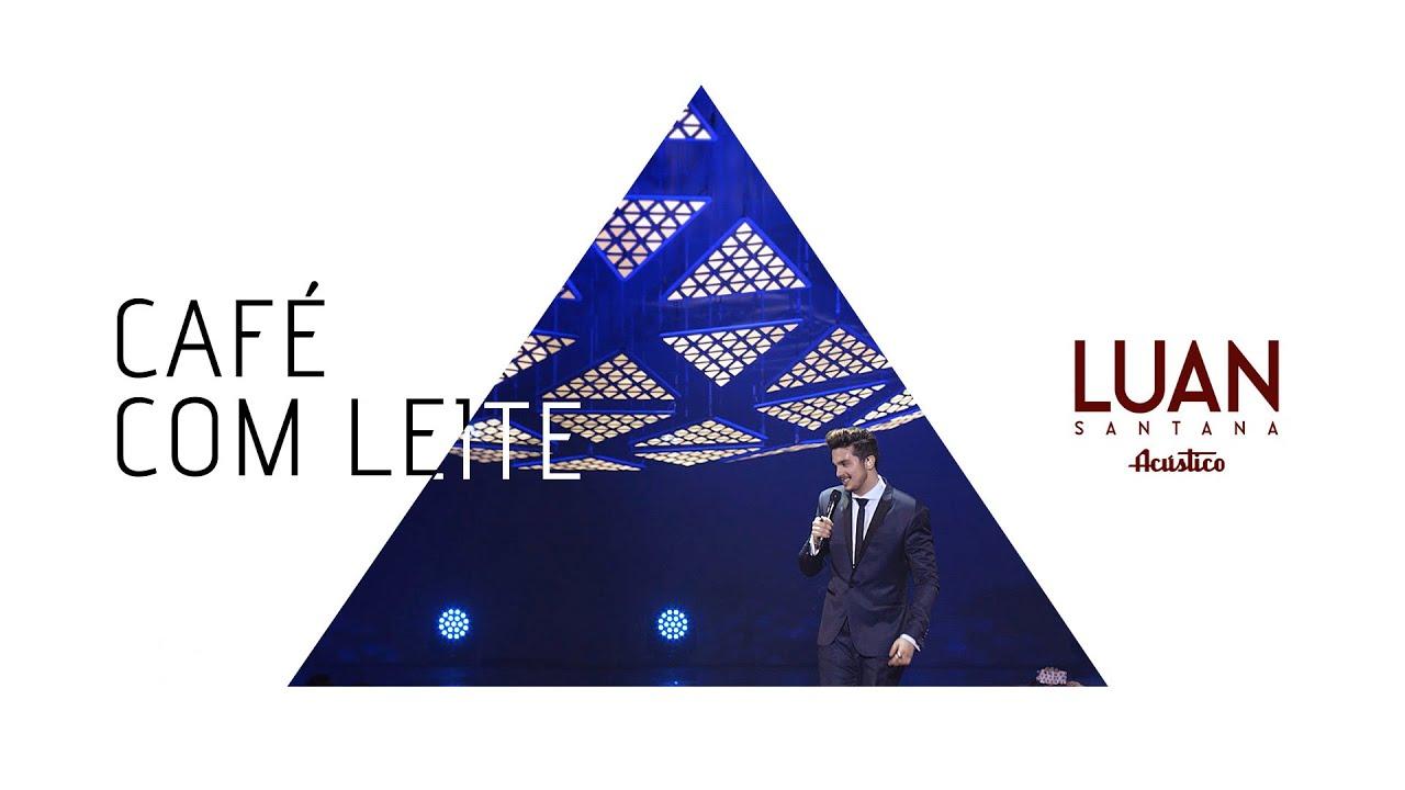 Luan Santana Cafe Com Leite Dvd Luan Santana Acustico Youtube