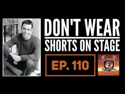 DON'T WEAR SHORTS ON STAGE [EP. 110]
