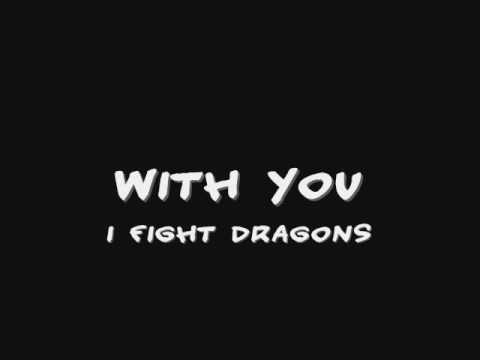 I Fight Dragons - With You