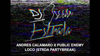 ANDRES CALAMARO X PUBLIC ENEMY - LOCO (DJ OSCAR ESTRADA REMIX PARTY BREAK)